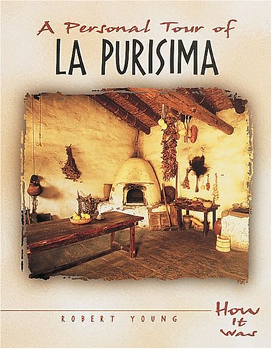 A Personal Tour of La Purisima (How It Was) - Robert Young