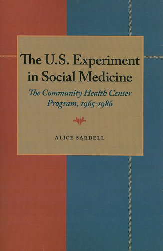 The U.S. Experiment in Social Medicine: The Community Health Center Program, 1965-1986 (Pitt Series in Policy and Institutional Studies) - Alice Sardell