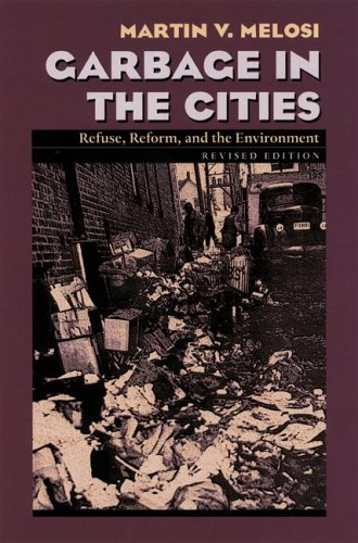 Garbage In The Cities: Refuse Reform and the Environment (Pittsburgh Hist Urban Environ) - Martin V. Melosi