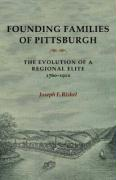 Founding Families of Pittsburgh: The Evolution of a Regional Elite 1760-1910
