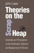 Theories on the Scrap Heap: Scientists and Philosophers on the Falsification, Rejection, and Replacement of Theories