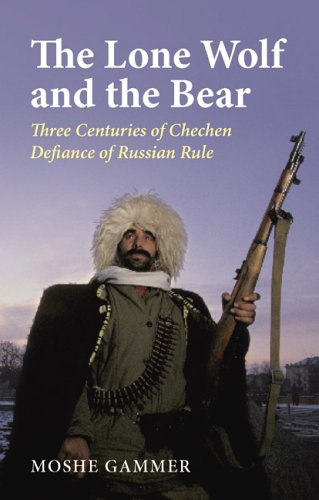 The Lone Wolf And the Bear: Three Centuries of Chechen Defiance of Russian Rule - Moshe Gammer