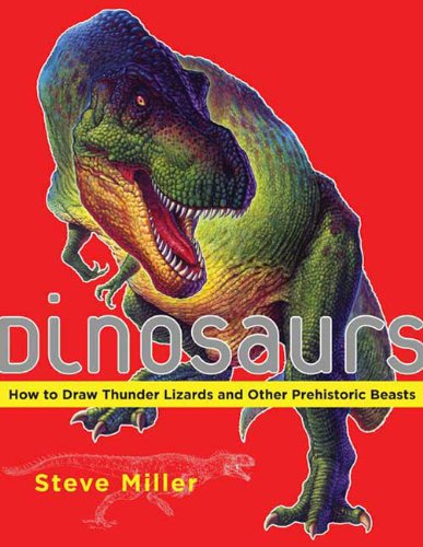 Dinosaurs: How to Draw Thunder Lizards and Other Prehistoric Beasts - Steve Miller