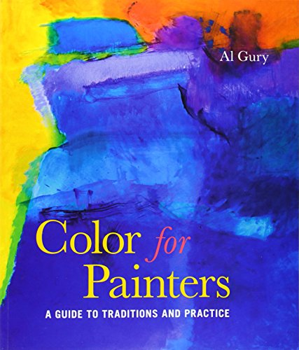 Color for Painters: A Guide to Traditions and Practice - Al Gury
