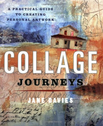 Collage Journeys: A Practical Guide to Creating Personal Artwork - Jane Davies