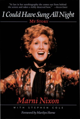 I Could Have Sung All Night: My Story - Marni Nixon, Stephen Cole, Marilyn Horne