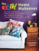 The Ebay Home Makeover: Buying Confidently, Redecorating with Style-The Complete Guide to Transforming Your Home Online