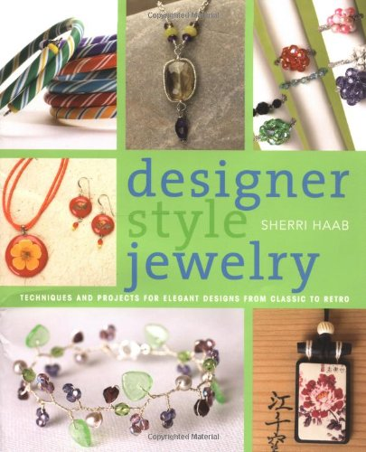 Designer Style Jewelry: Techniques and Projects for Elegant Designs from Classic to Retro - Sherri Haab