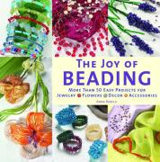 The Joy of Beading: More Than 50 Easy Projects for Jewelry, Flowers, Decor, Accessories