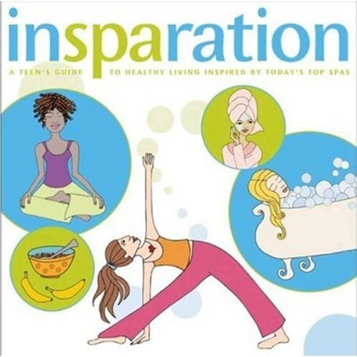 Insparation: A Teen's Guide to Healthy Living Inspired by Today's Top Spas - Mary Beth Sammons; Samantha Moss; Azadeh Houshyar