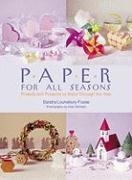 Paper for All Seasons: Projects and Presents to Make Through the Year