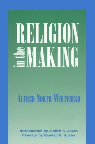 Religion in the Making: Lowell Lectures, 1926 - Alfred North Whitehead
