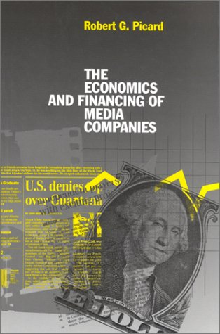 The Economics and Financing of Media Companies (1) (Business, Economics, and Legal Studies) - Robert G. Picard