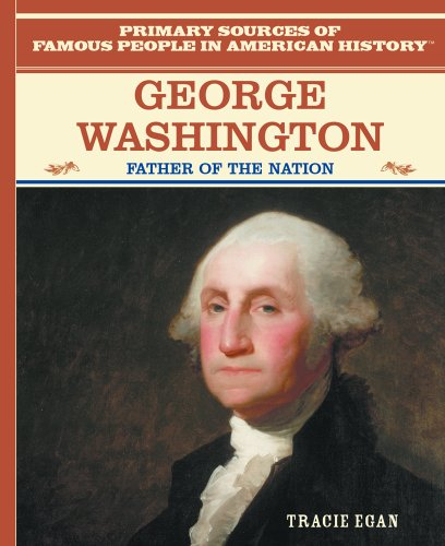 George Washington: Father of the Nation (Primary Sources of Famous People in American History) - Egan, Tracie