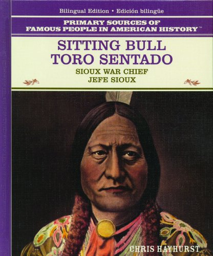 Sitting Bull / Toro Sentado: Sioux War Chief / Jefe Sioux (Primary Sources of Famous People in American History) (Multilingual Edition) - Chris Hayhurst