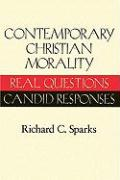Contemporary Christian Morality: Real Questions, Candid Responses