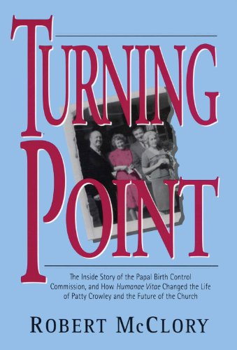 Turning Point: The Inside Story of the Papal Birth Control Commission and How Humanae Vitae Changed the Life of Patty Crowley and the Future - Robert McClory