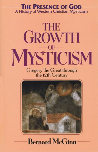 The Growth of Mysticism: Gregory the Great Through the 12 Century (The Presence of God) (v. 2) - Bernard McGinn
