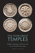 The Four Great Temples: Buddhist Archaeology, Architecture and Icons of Seventh-Century Japan