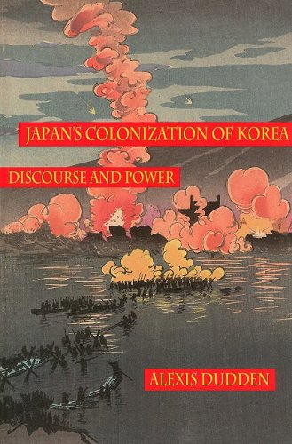 Japan's Colonization of Korea: Discourse and Power (Peoples of Hawai'i, the Pacific,  &  Asia) - Alexis Dudden