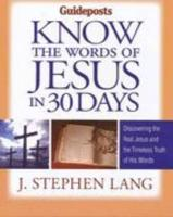 Know the Words of Jesus in 30 Days: Discover the Real Jesus and the Timeless Truth of His Words
