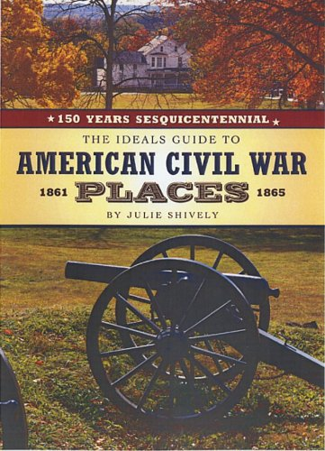 The Ideals Guide to American Civil War Places - Julie Shively