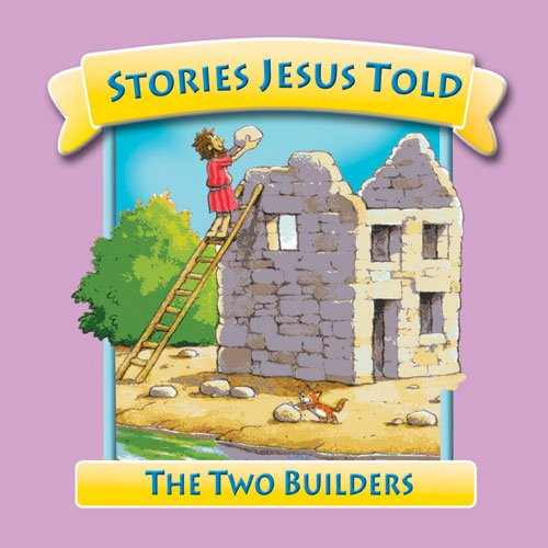 The Two Builders (Stories Jesus Told) - Juliet David
