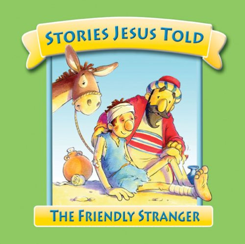 The Friendly Stranger (Stories Jesus Told) - Juliet David