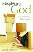 Misplacing God: And Finding Him Again