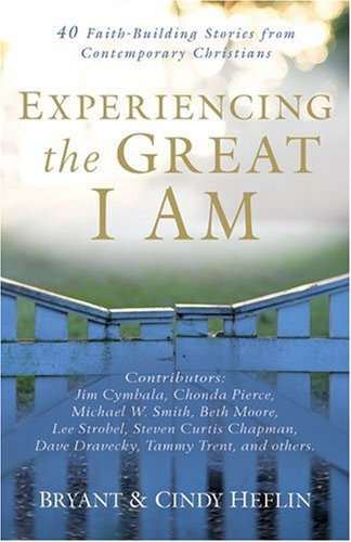 Experiencing the Great I Am: 40 Faith-Building Stories from Contemporary Christians - Bryant Heflin; Cindy Heflin