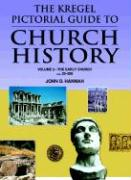 Kregel Pictorial Guide to Church History, The, Vol. 2: The Early Church-A.D. 33-500