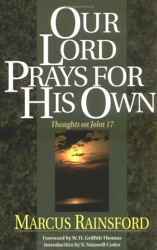 Our Lord Prays for His Own: Thoughts on John 17 - Marcus Rainsford