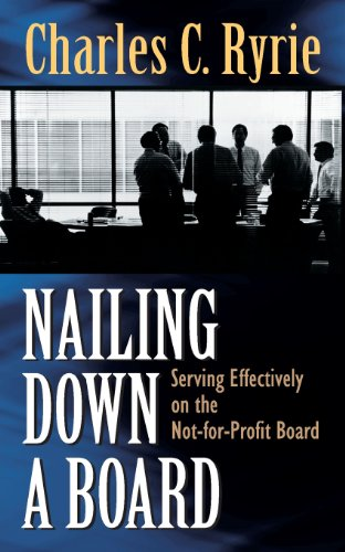 Nailing Down a Board: Serving Effectively on the Not-for-Profit Board - Charles C. Ryrie