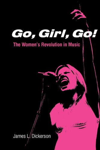 Go, Girl, Go!: The Women's Revolution in Music - James L Dickerson