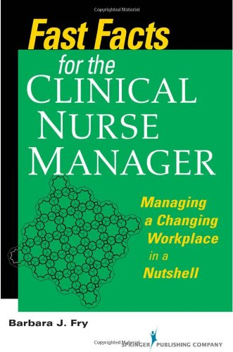 Fast Facts for the Clinical Nurse Manager: Tips on Managing the Changing Workplace in a Nutshell - Barbara Fry RN BN MEd (Adult)