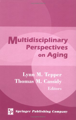Multidisciplinary Perspectives on Aging - Lynn M. Tepper MA MS EDM EdD; Thomas M. Cassidy MAg