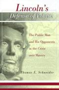 Lincoln's Defense of Politics: The Public Man and His Opponents in the Crisis Over Slavery