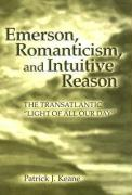 """Emerson, Romanticism, and Intuitive Reason: The Transatlantic """"Light of All Our Day"""""""