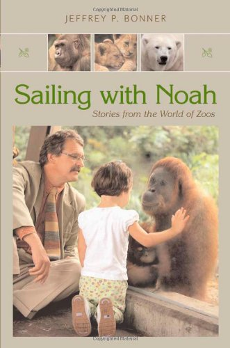 Sailing with Noah: Stories from the World of Zoos - Jeffrey P. Bonner