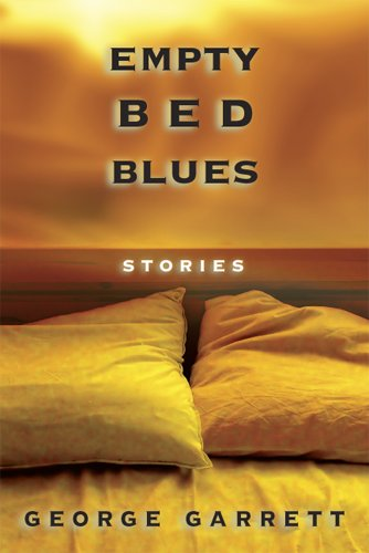 Empty Bed Blues: Stories - George Garrett