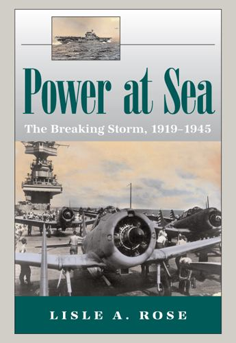 Power at Sea Vol. 2 : The Breaking Storm, 1919-1945 - Lisle A. Rose