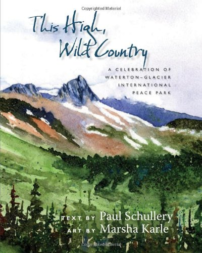 This High, Wild Country: A Celebration of Waterton-Glacier International Peace Park - Paul Schullery