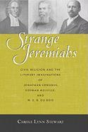 Strange Jeremiahs: Civil Religion and the Literary Imagination of Jonathan Edwards, Herman Melville, and W. E. B. Du Bois (Religions of the Americas Series)