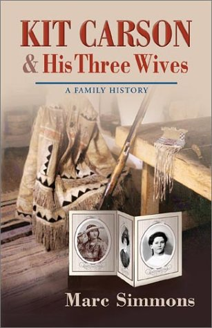 Kit Carson and His Three Wives: A Family History (Calvin P. Horn Lectures in Western History and Culture Series) - Marc Simmons