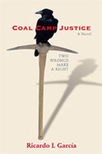 Coal Camp Justice: Two Wrongs Make a Right - Ricardo L. Garcia