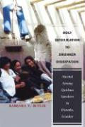 Holy Intoxication to Drunken Dissipation: Alcohol Among Quichua Speakers in Otavalo, Ecuador