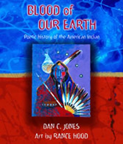 Blood of Our Earth: Poetic History of the American Indian - Dan C. Jones