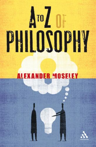 A to Z of Philosophy - Moseley; Alexander Moseley