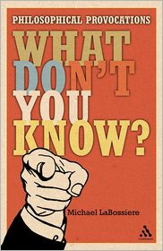 What Dont You Know?: Philosophical Provocations