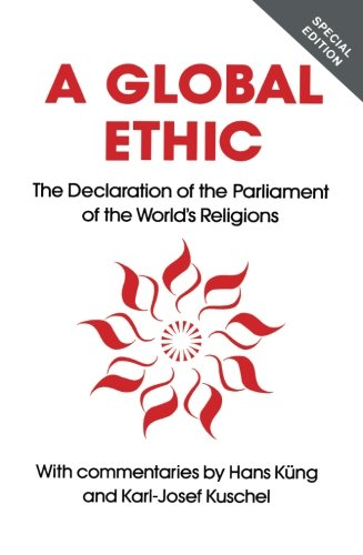 Global Ethic: The Declaration of the Parliament of the World's Religions - Kuschel, Karl-Josef